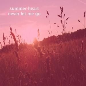 Summer Heart - Never let me go