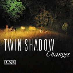 TWIN SHADOW-CHANGES
