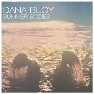 Dana Buoy - Summer Bodies - Call to Be