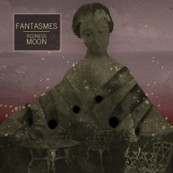 Fantasmes - Redness Moon