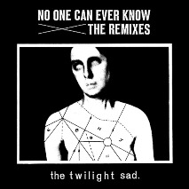 The Twilight Sad - NIL - Liars - Remix - No One Can Ever Know