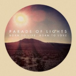 Parade Of Lights - Just Give It Up - Born to Live Born to Love