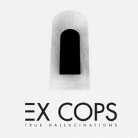 Ex Cops - James - True Hallucinations