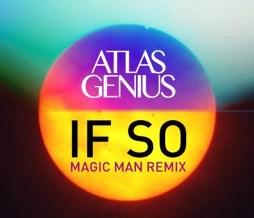 Atlas Genius - If So - Magic Man - Remix