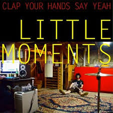 Clap Your Hands Say Yeah - Little Moments - Heaven - Only Run
