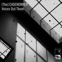 [The] Caseworker - Voices Out There - Dependence Day