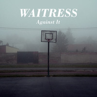Waitress - Against It