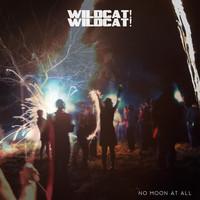 Wildcat! Wildcat! - No Moon at All - Holloway (Hey, Love)
