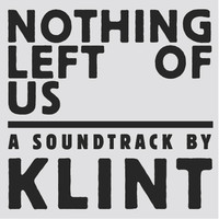 Klint - Nothing Left Of Us - Acacia Drive