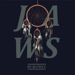 Jaws – Be Slowly (2014)