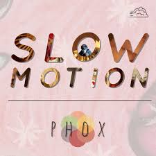 Phox - Slow Motion - Sylvan Esso - Remix