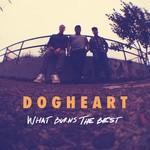 Dogheart – What Burns the Best (2015)