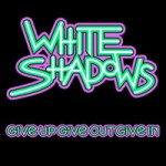 White Shadows – Secret of Life – Give Up Give Out Give In (2015)