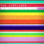 The Airplanes – West Coast State of Mind – Where You Are Now (2015)