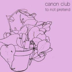 canon club - To Not Pretend