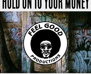 Feel Good Productions - Hold On To Your Money