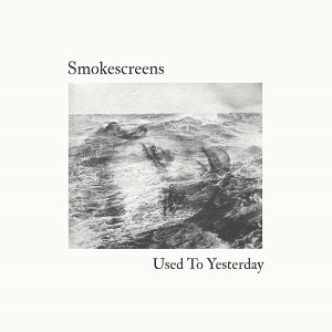 Smokescreens - Used To Yesterday - Top Agosto 2018