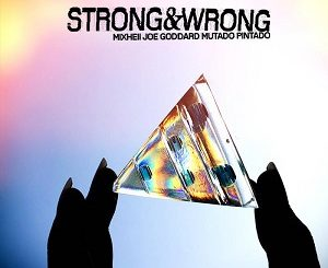 Mixhell & Joe Goddard feat. Mutado Pintado - Strong & Wrong